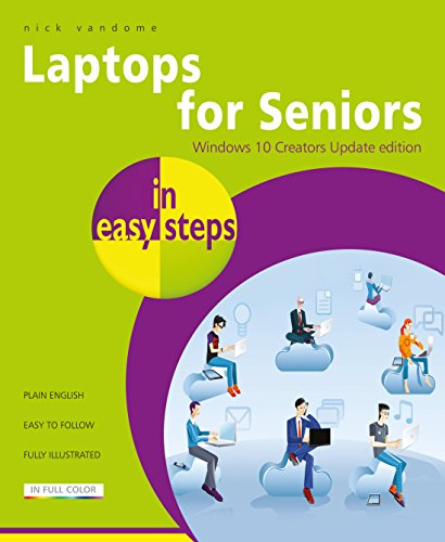 Laptops for Seniors in easy steps - Window 10 Creators Update Edition 9781840787818 Laptops have often been seen as the domain mainly of students and businessmen. However, they are also an excellent option for senior use