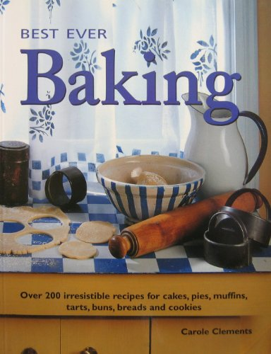 Best Ever Baking: Over 200 Irresistable Recipes: Carole Clements