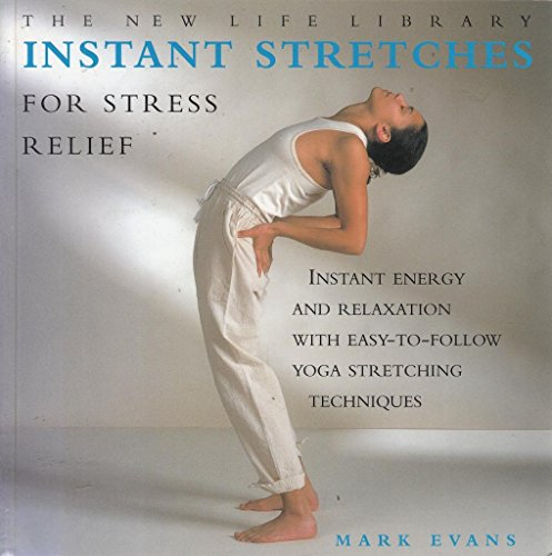 9781840813845: Instant Stretches for Stress Relief: Instant Energy and Relaxation with Easy-to-follow Yoga Stretching Techniques (New Life Library)