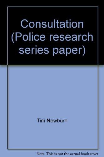 Consultation (Police research series paper): Tim Newburn, Trevor