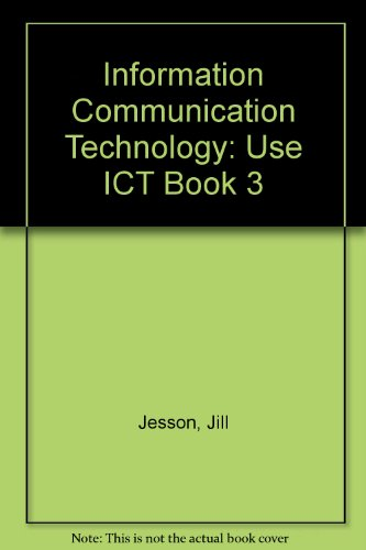 Information Communication Technology: Use ICT Book 3: Jesson, Jill, Peacock,