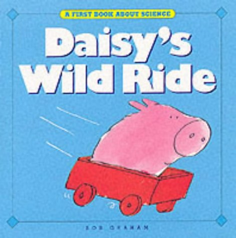 Daisys Wild Ride (First Book About Science): Graham, Bob