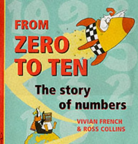 From Zero to Ten: The Story of Numbers: Vivian French~Ross Collins
