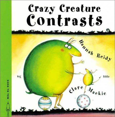 Crazy Creature Contrasts (Crazy Creatures): Reidy, Hannah
