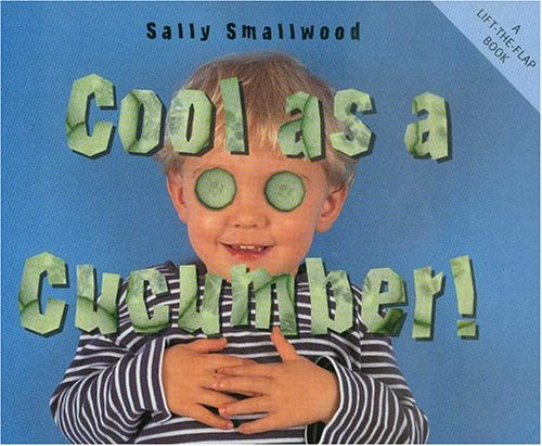 Cool as a Cucumber (Things I Eat series): Smallwood, Sally