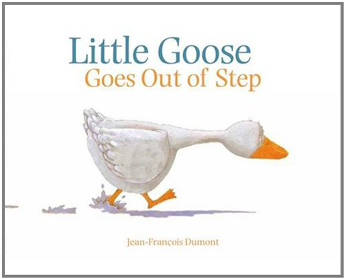 Little Goose Goes Out of Step (184089704X) by Jean-Francois Dumont
