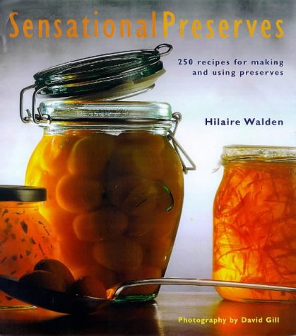 9781840910582: Sensational Preserves: 250 Recipes for Jams, Jellies, Chutneys and Sauces and How