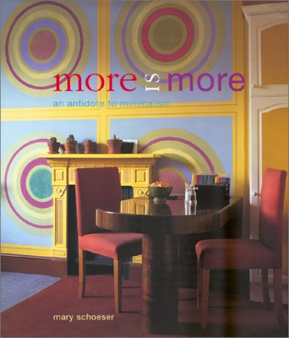 More is More: an antidote to minimalism: Schoeser, Mary