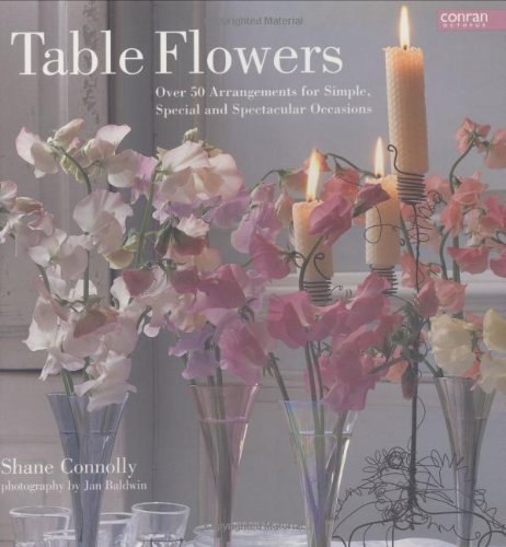 9781840912951: Table Flowers: Over 50 Arrangements for Simple, Special and Spectacular Occasions