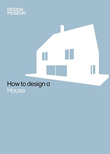 How To Design a House (Design Museum How to)