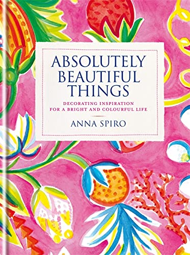 9781840916935: Absolutely Beautiful Things: Decorating inspiration for a bright and colourful life