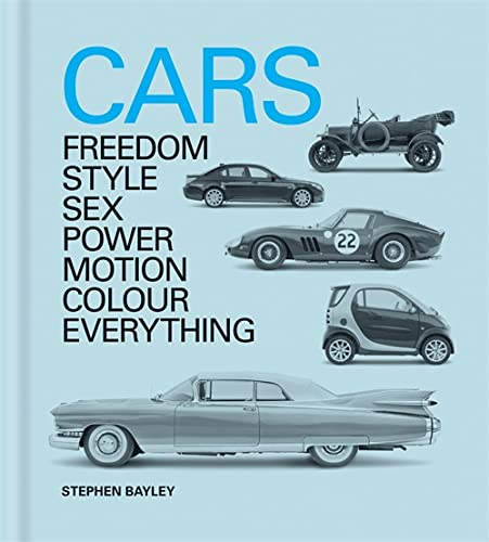 9781840917253: Cars: Freedom, Style, Sex, Power, Motion, Colour, Everything
