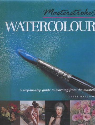 9781840921625: Masterstrokes Watercolour: A Step-by-Step Guide to Learning from the Masters