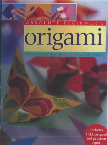 9781840921656: Absolute Beginners Origami The Simple Three Stage Guide to Creating Expert Origami