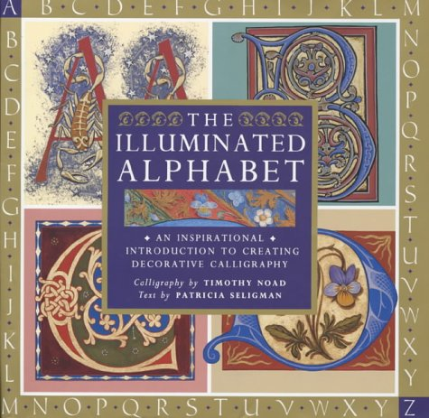 9781840922325: The Illuminated Alphabet: An Inspirational Introduction to Creating Decorative Calligraphy
