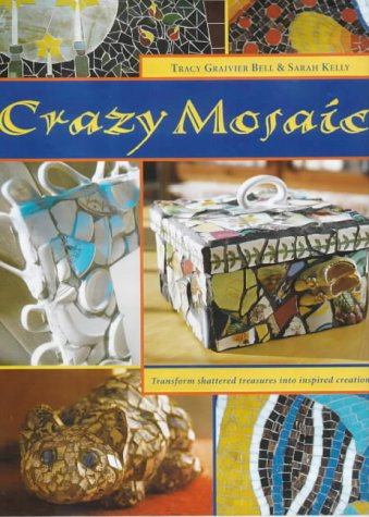 9781840922998: Crazy Mosaic: Transform Shattered Treasures into Inspired Creations