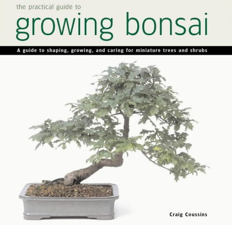 9781840923308: Practical Guide to Growing Bonsai: A Guide to the Art of Shaping, Growing and Caring for Miniature Trees and Shrubs