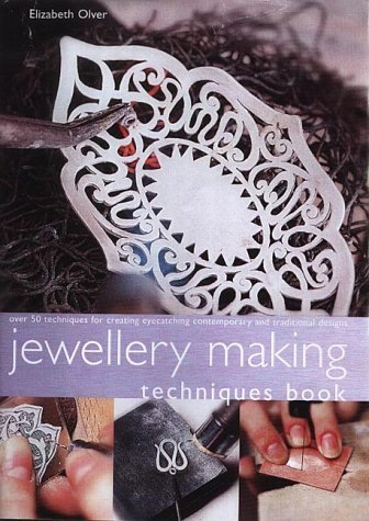 Jewellery Making Techniques Book: Over 50 Techniques for Creating Eye-catching Contemporary and Traditional Designs (9781840923360) by Olver, Elizabeth