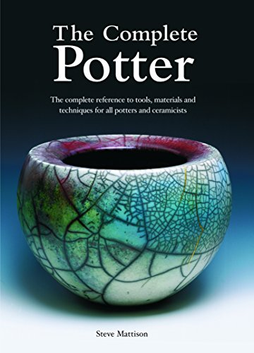 9781840923636: The Complete Potter: The Complete Reference to Tools, Materials and Techniques for All Potters and Ceramicists