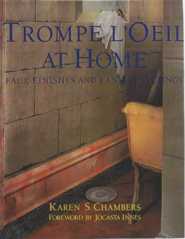 Trompe L'Oeil at Home: Faux Finishes and Fantasy Settings: KAREN S. CHAMBERS