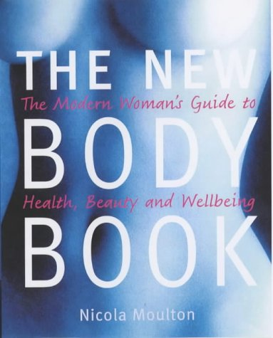9781840923926: The New Body Book: The Modern Woman's Guide to Health, Beauty and Wellbeing by Moulton