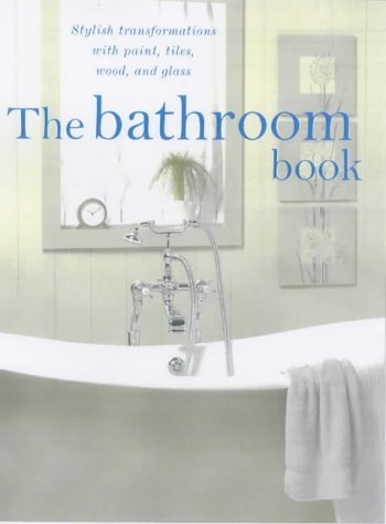 The Bathroom Book: Stylish Transformations with Paint, Tiles, Mosaic and Glass: Donovan, Henny