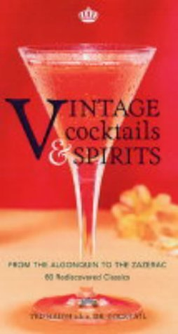 9781840924749: Vintage Cocktails and Spirits: From the Algonquin to the Zazerac - 80 Rediscovered Classics