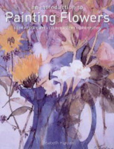 An Introduction to Painting Flowers: Form, Technique, Colour, Light, Composition - Harden, Elisabeth