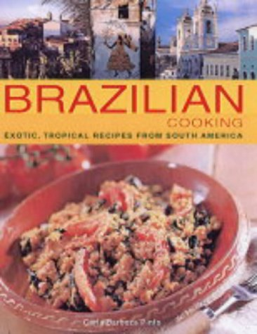 9781840924893: Brazilian Cooking: Exotic, Tropical Recipes from South America