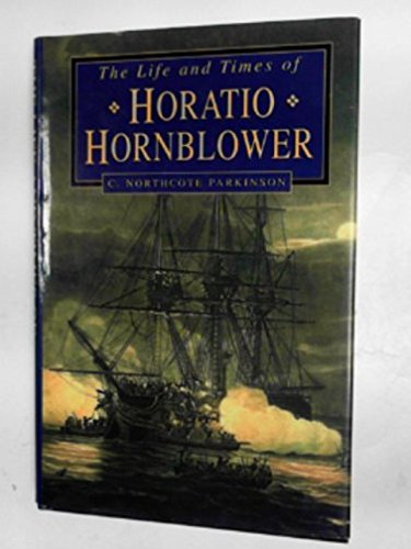 Life and Times of Horatio Hornblower: Parkinson, C N