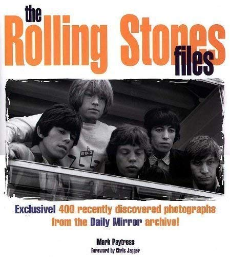 9781841001418: The Rolling Stones Files: Exclusive! 400 Recently Discovered Photographs from the Daily Mirror Archive!