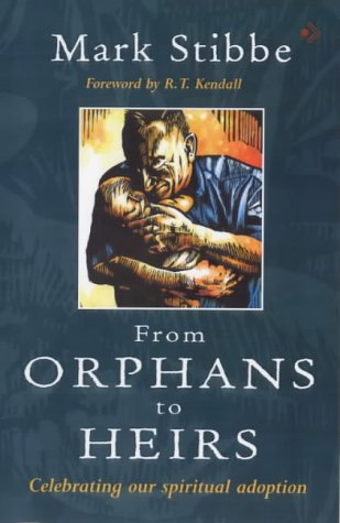 From orphans to heirs : celebrating our spiritual adoption: Stibbe, Mark W. G.
