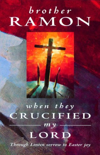 9781841010243: When They Crucified My Lord: Through Lenten sorrow to Easter joy