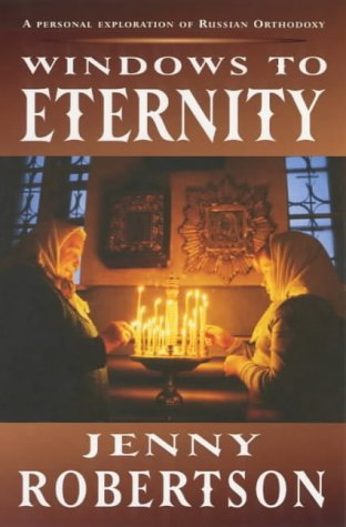 Windows to Eternity: A Personal Exploration of Russian Orthodoxy: Jenny Robertson