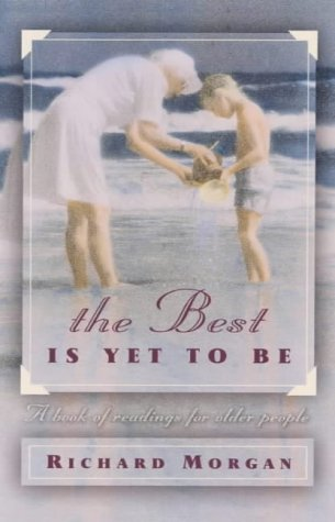 The Best is Yet to be: A: Morgan, Richard