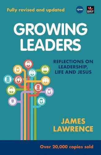 Growing Leaders: Reflections on Leadership, Life and: James Lawrence