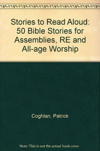 9781841013626: Stories to Read Aloud: 50 Bible Stories for Assemblies, RE and All-age Worship
