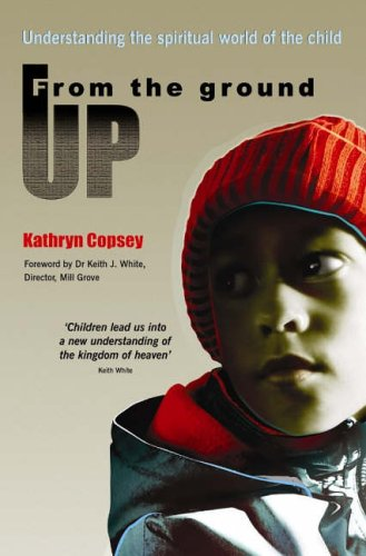 From the Ground Up: Understanding the Spiritual: Copsey, Kathryn