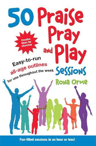 9781841016627: 50 Praise, Pray and Play Sessions: Easy-to-Run All-Age Outlines for Use Throughout the Week