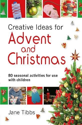 Creative Ideas for Advent & Christmas: 80 Seasonal Activities for Use with Children: Tibbs, ...
