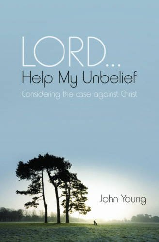 9781841018751: Lord-- Help My Unbelief: Considering the Case Against Christ