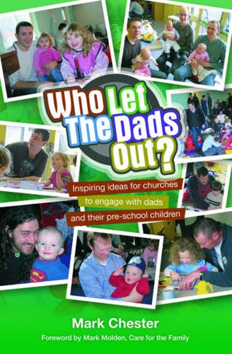 9781841018850: Who Let the Dads Out?: Inspiring Ideas for Churches to Engage with Dads and Their Pre-school Children