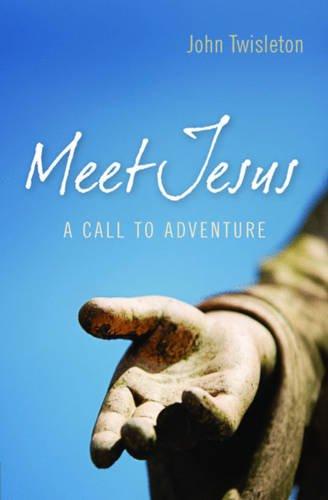 Meet Jesus: A Call to Adventure: John Twisleton