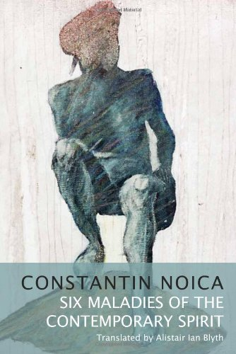 Six Maladies of the Contemporary Spirit: Constantin Noica
