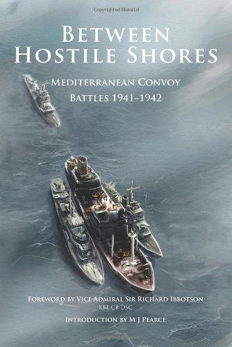 Between Hostile Shores: Mediterranean Convoys 1941-1942 (Hardback)