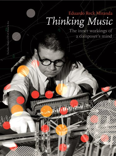 Thinking Music: The Inner Workings of a Composer s Mind (Hardback): Eduardo Reck Miranda