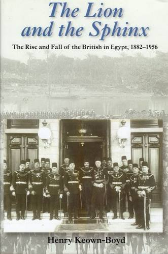 9781841040615: The Lion and the Sphinx: The Rise and Fall of the British in Egypt 1882-1956