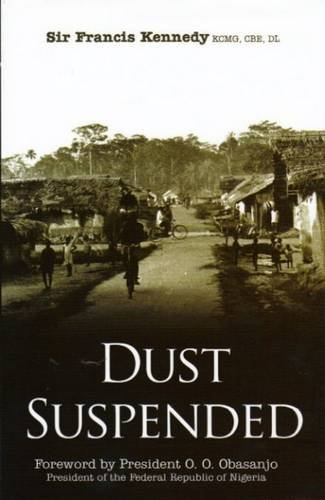 Dust Suspended: A Memoir of Colonial, Overseas and Diplomatic Service Life 1953 to 1986
