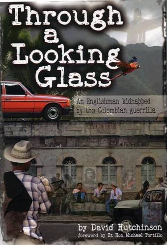 Through a Looking Glass: An Englishman Kidnapped by the Colombian Guerrilla (1841041742) by Hutchinson, David