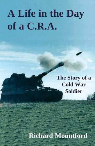 9781841042015: A Life in the Day of a C.R.A.: The Story of a Cold War Soldier